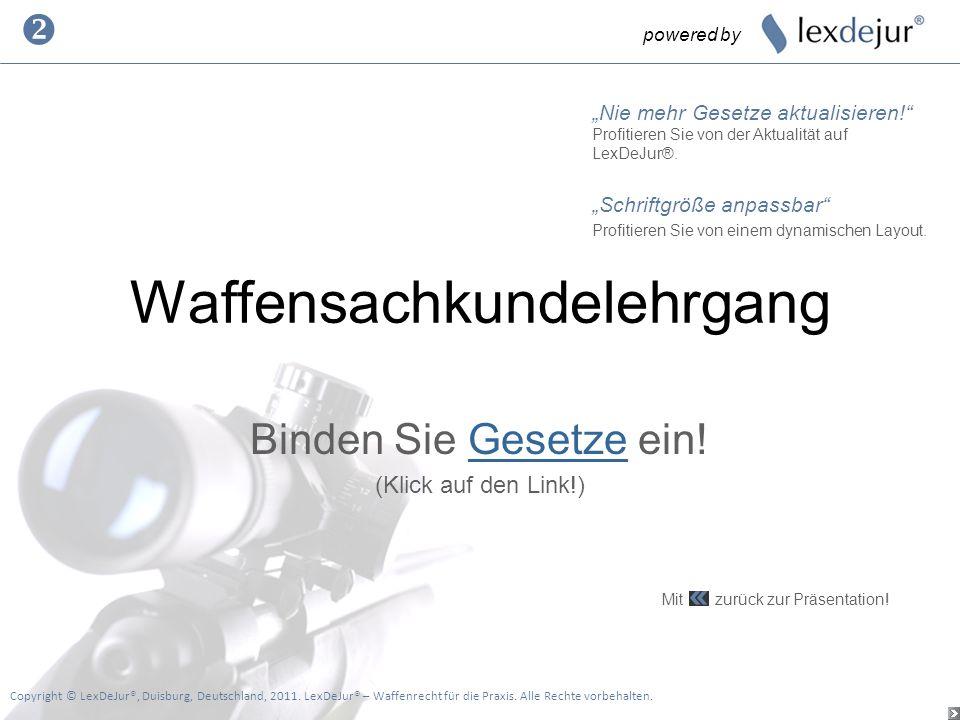 Waffensachkundelehrgang Binden Sie Gesetze ein!Gesetze (Klick auf den Link!) powered by Copyright © LexDeJur®, Duisburg, Deutschland, 2011. LexDeJur®