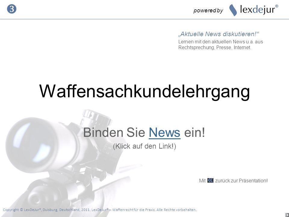 Waffensachkundelehrgang Binden Sie News ein!News (Klick auf den Link!) powered by Copyright © LexDeJur®, Duisburg, Deutschland, 2011. LexDeJur® – Waff