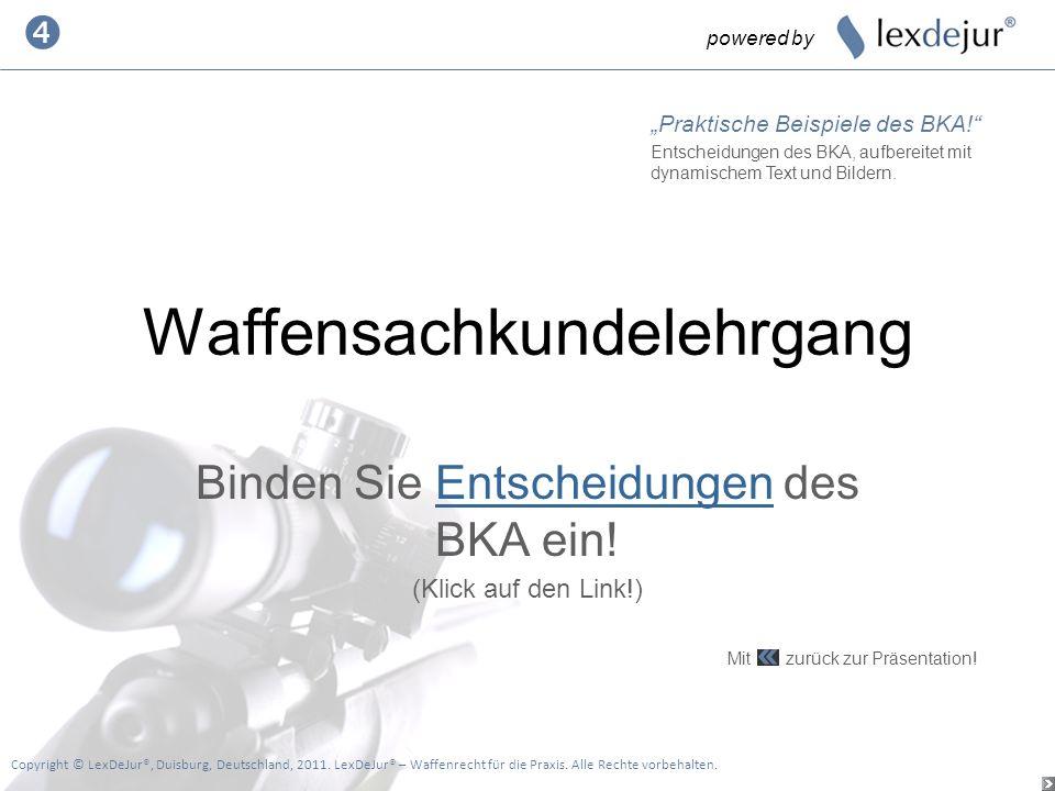 Waffensachkundelehrgang Binden Sie Entscheidungen des BKA ein!Entscheidungen (Klick auf den Link!) powered by Copyright © LexDeJur®, Duisburg, Deutsch