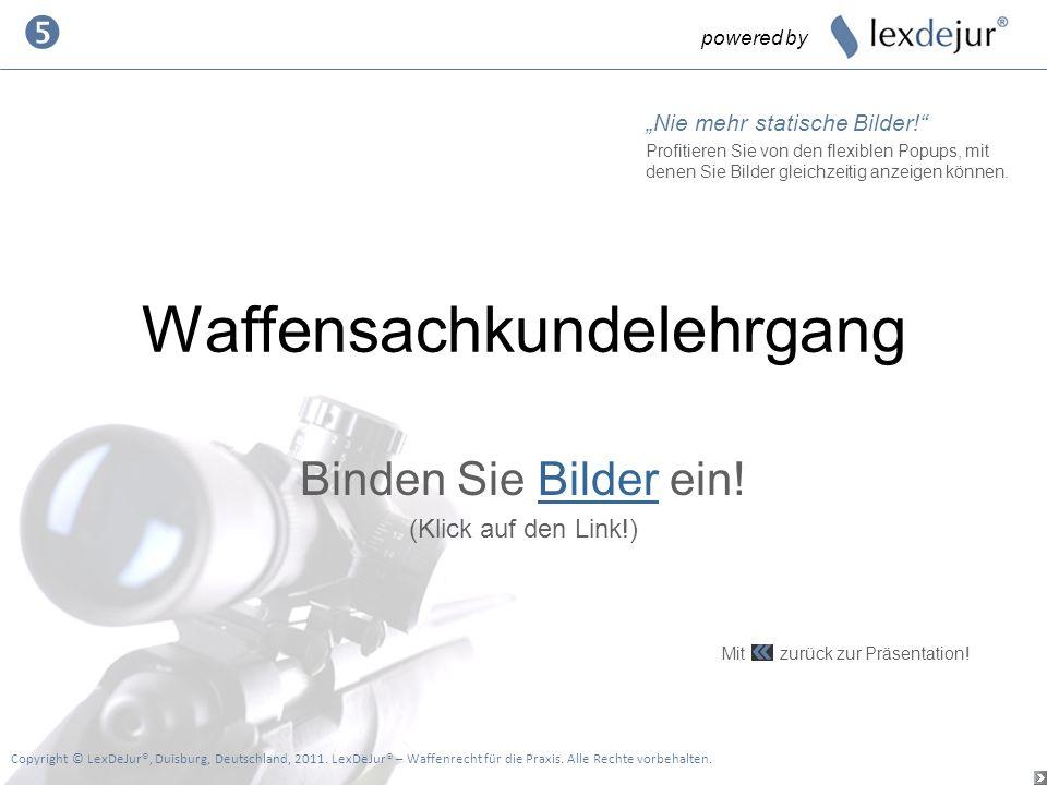 Waffensachkundelehrgang Binden Sie Bilder ein!Bilder (Klick auf den Link!) powered by Copyright © LexDeJur®, Duisburg, Deutschland, 2011. LexDeJur® –