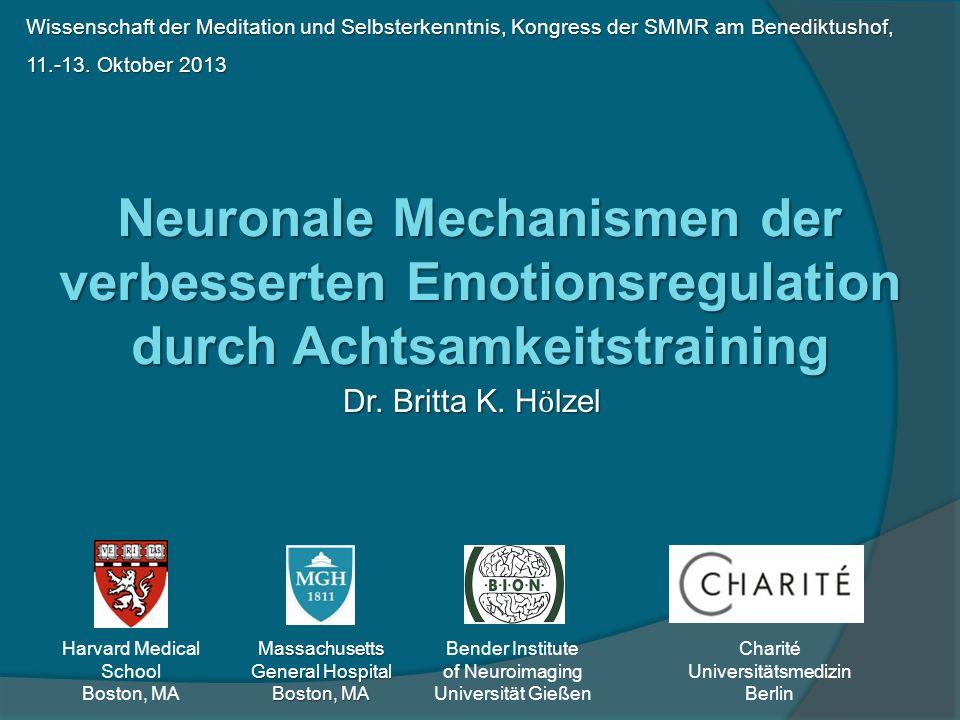 Dr. Britta K. H ӧ lzel Neuronale Mechanismen der verbesserten Emotionsregulation durch Achtsamkeitstraining Bender Institute of Neuroimaging Universit
