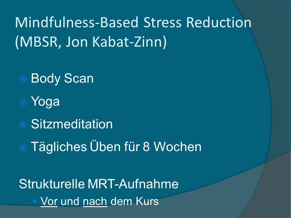 Body Scan Yoga Sitzmeditation Tägliches Üben für 8 Wochen Strukturelle MRT-Aufnahme Vor und nach dem Kurs Mindfulness-Based Stress Reduction (MBSR, Jo