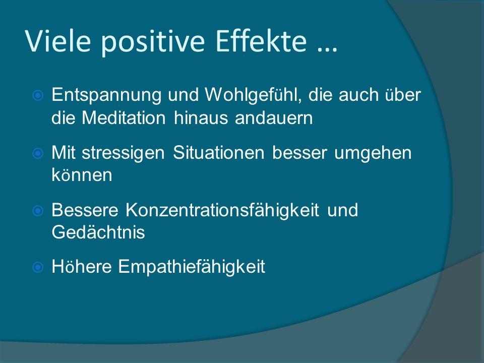 Entspannung und Wohlgef ü hl, die auch ü ber die Meditation hinaus andauern Mit stressigen Situationen besser umgehen k ö nnen Bessere Konzentrationsf