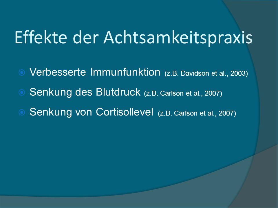 Verbesserte Immunfunktion (z.B. Davidson et al., 2003) Senkung des Blutdruck (z.B. Carlson et al., 2007) Senkung von Cortisollevel (z.B. Carlson et al