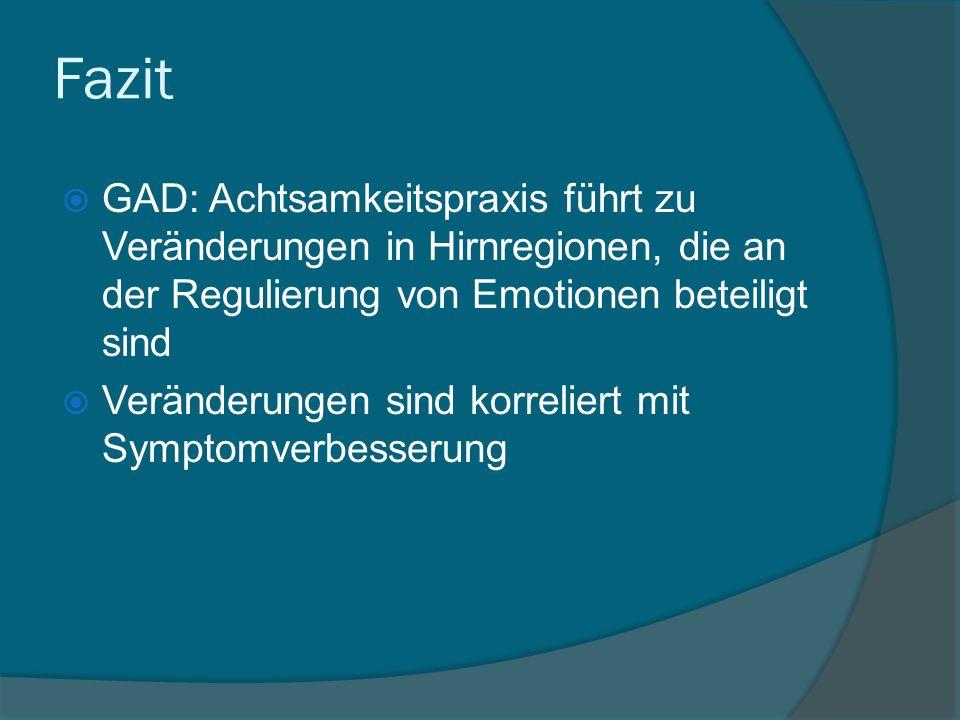 GAD: Achtsamkeitspraxis führt zu Veränderungen in Hirnregionen, die an der Regulierung von Emotionen beteiligt sind Veränderungen sind korreliert mit