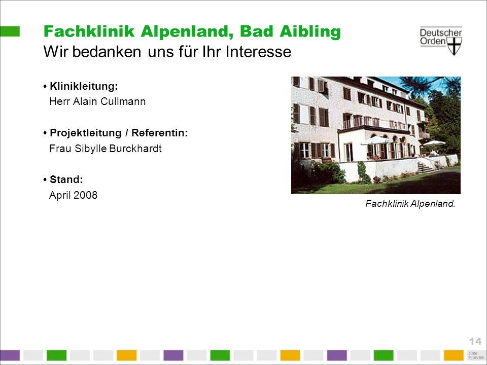 Fachklinik Alpenland, Bad Aibling Wir bedanken uns für Ihr Interesse Klinikleitung: Herr Alain Cullmann Projektleitung / Referentin: Frau Sibylle Burc