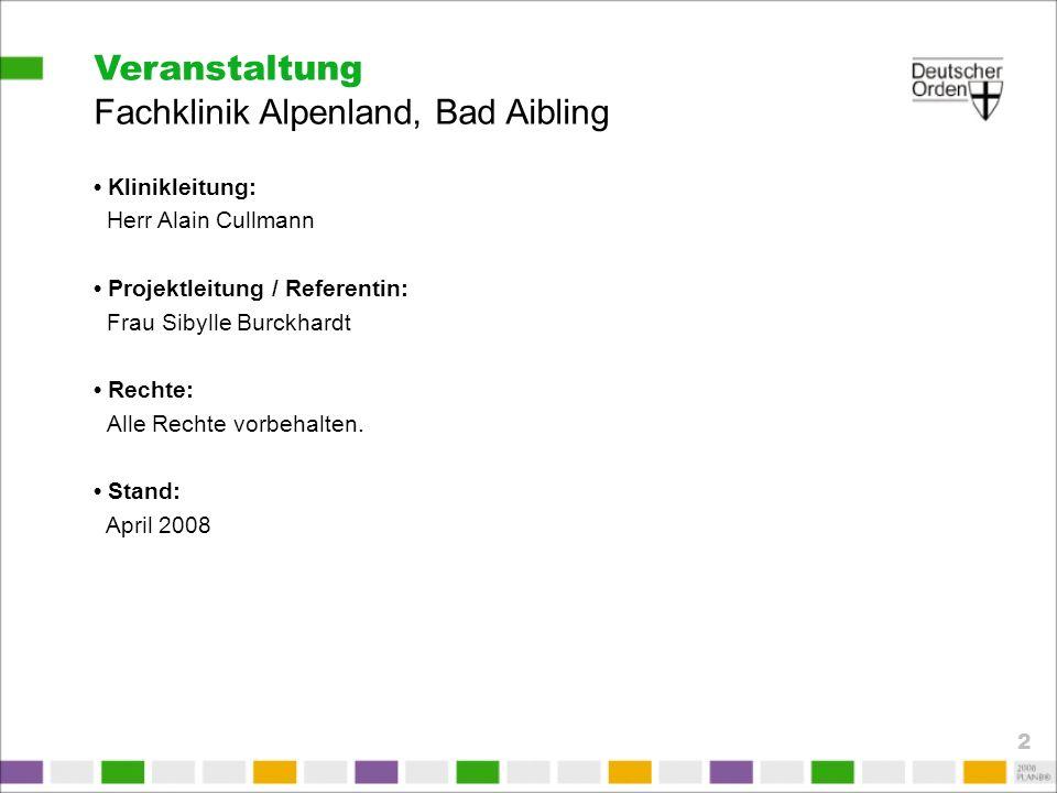 Veranstaltung Fachklinik Alpenland, Bad Aibling Klinikleitung: Herr Alain Cullmann Projektleitung / Referentin: Frau Sibylle Burckhardt Rechte: Alle R