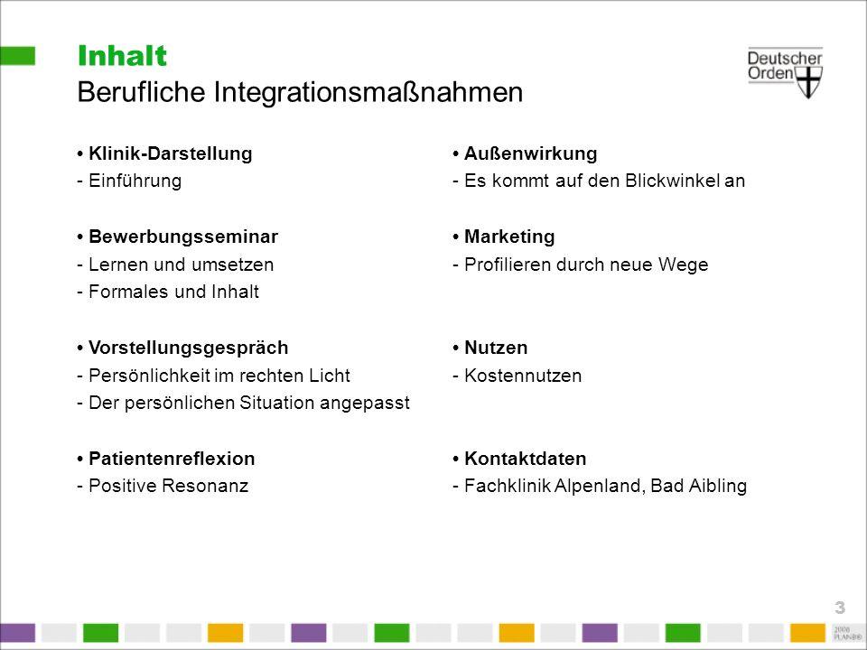 Inhalt Berufliche Integrationsmaßnahmen Klinik-Darstellung - Einführung Bewerbungsseminar - Lernen und umsetzen - Formales und Inhalt Vorstellungsgesp