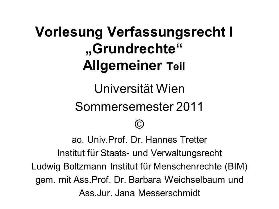 Vorlesung Verfassungsrecht I Grundrechte Allgemeiner Teil Universität Wien Sommersemester 2011 © ao. Univ.Prof. Dr. Hannes Tretter Institut für Staats