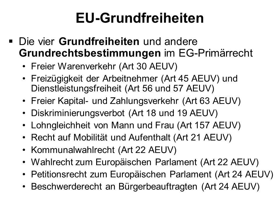 EU-Grundfreiheiten Die vier Grundfreiheiten und andere Grundrechtsbestimmungen im EG-Primärrecht Freier Warenverkehr (Art 30 AEUV) Freizügigkeit der A