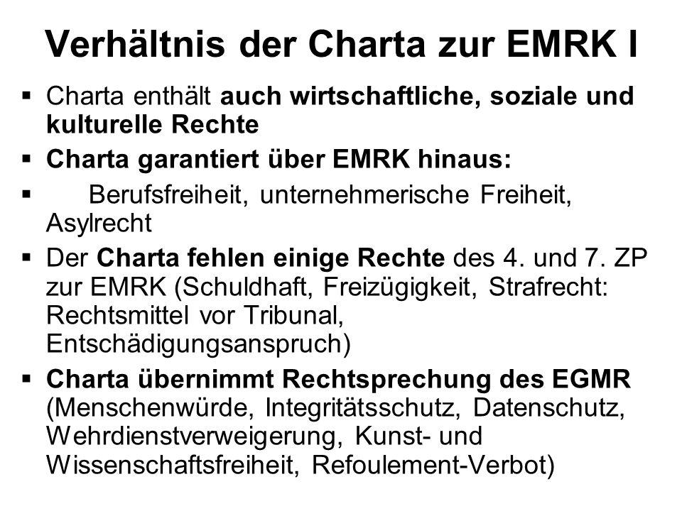 Verhältnis der Charta zur EMRK I Charta enthält auch wirtschaftliche, soziale und kulturelle Rechte Charta garantiert über EMRK hinaus: Berufsfreiheit