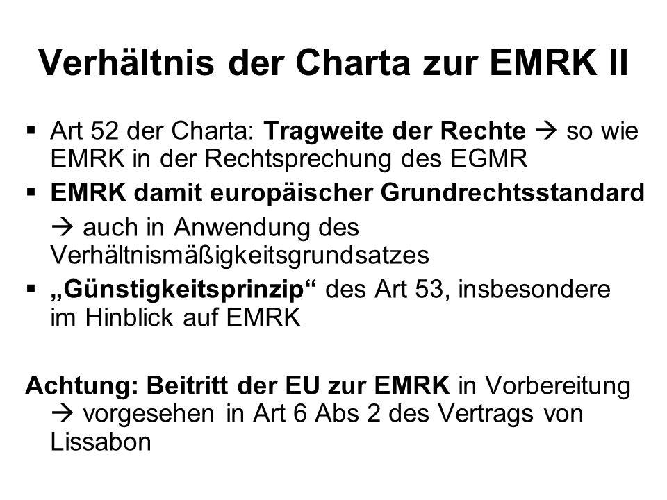 Verhältnis der Charta zur EMRK II Art 52 der Charta: Tragweite der Rechte so wie EMRK in der Rechtsprechung des EGMR EMRK damit europäischer Grundrech