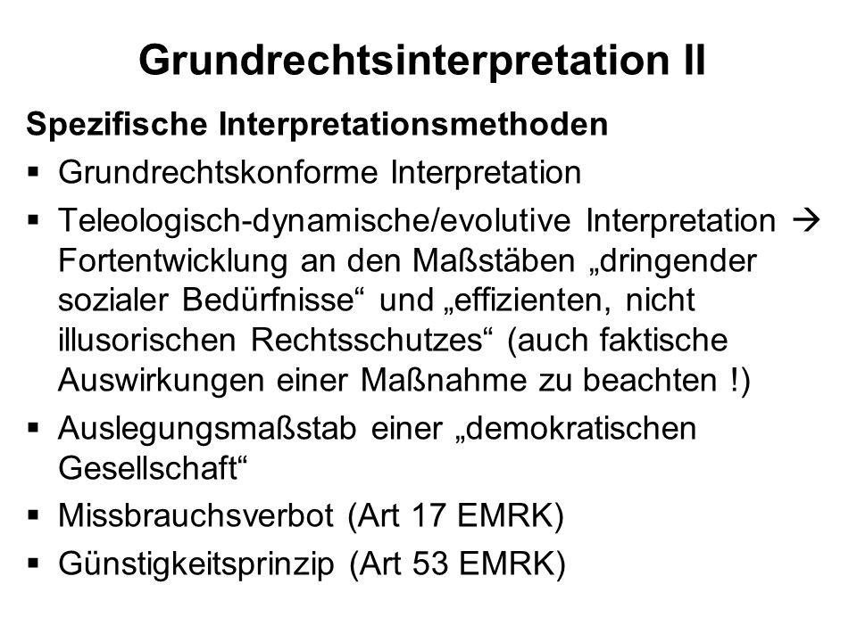 Grundrechtsinterpretation II Spezifische Interpretationsmethoden Grundrechtskonforme Interpretation Teleologisch-dynamische/evolutive Interpretation F