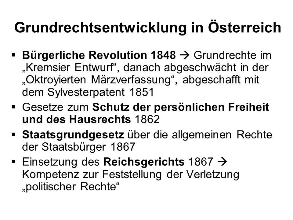 Grundrechtsentwicklung in Österreich Bürgerliche Revolution 1848 Grundrechte im Kremsier Entwurf, danach abgeschwächt in der Oktroyierten Märzverfassu