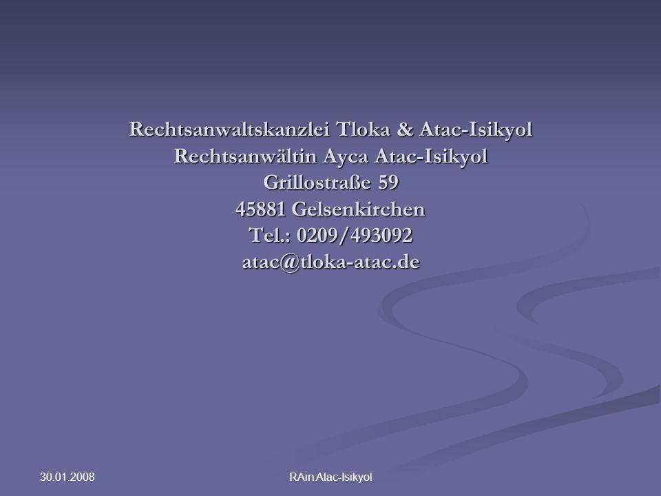 30.01.2008 RAin Atac-Isikyol Rechtsanwaltskanzlei Tloka & Atac-Isikyol Rechtsanwältin Ayca Atac-Isikyol Grillostraße 59 45881 Gelsenkirchen Tel.: 0209