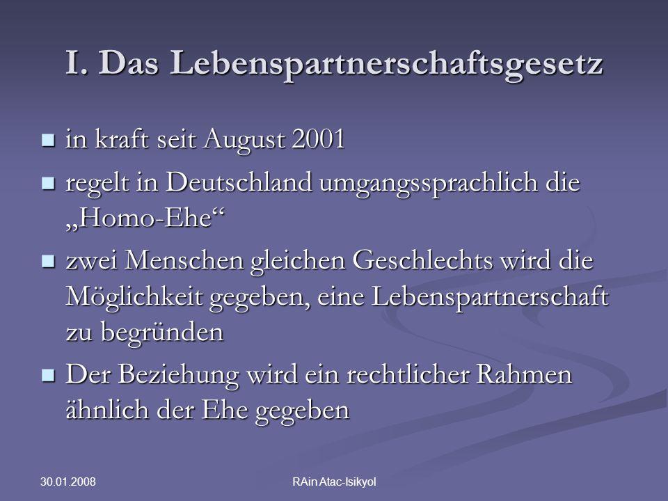 30.01.2008 RAin Atac-Isikyol I. Das Lebenspartnerschaftsgesetz in kraft seit August 2001 in kraft seit August 2001 regelt in Deutschland umgangssprach