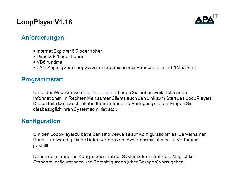 LoopPlayer V1.16 Anforderungen Internet Explorer 6.0 oder höher DirectX 8.1 oder höher VB6 runtime LAN-Zugang zum LoopServer mit ausreichender Bandbreite (mind.