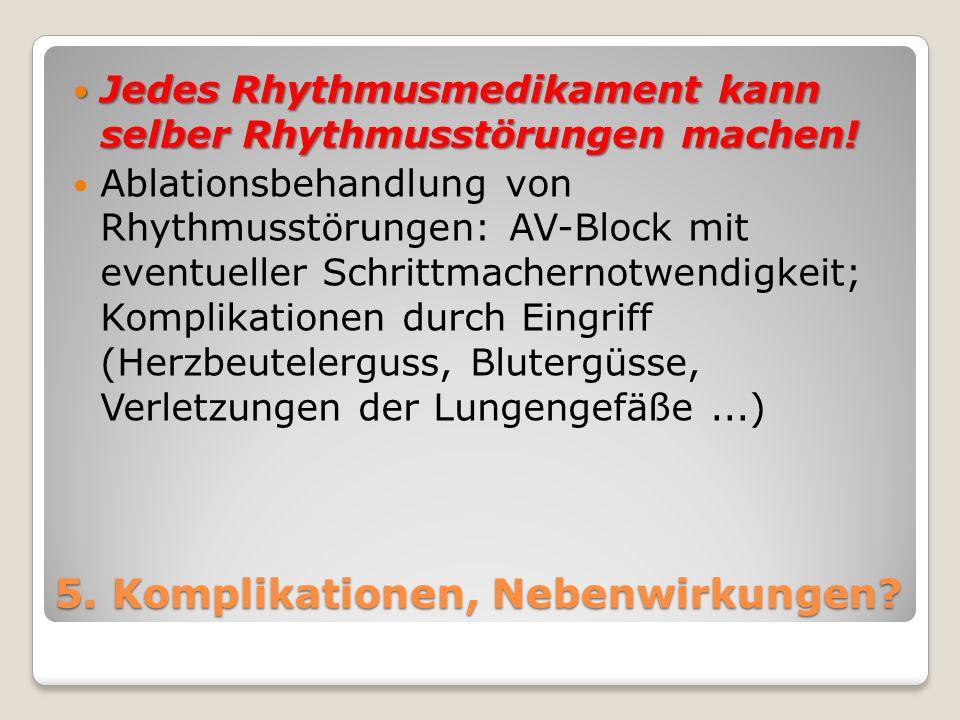 5. Komplikationen, Nebenwirkungen? Jedes Rhythmusmedikament kann selber Rhythmusstörungen machen! Jedes Rhythmusmedikament kann selber Rhythmusstörung