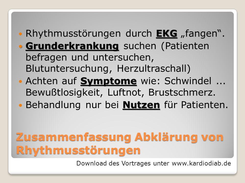 Zusammenfassung Abklärung von Rhythmusstörungen EKG Rhythmusstörungen durch EKG fangen. Grunderkrankung Grunderkrankung suchen (Patienten befragen und