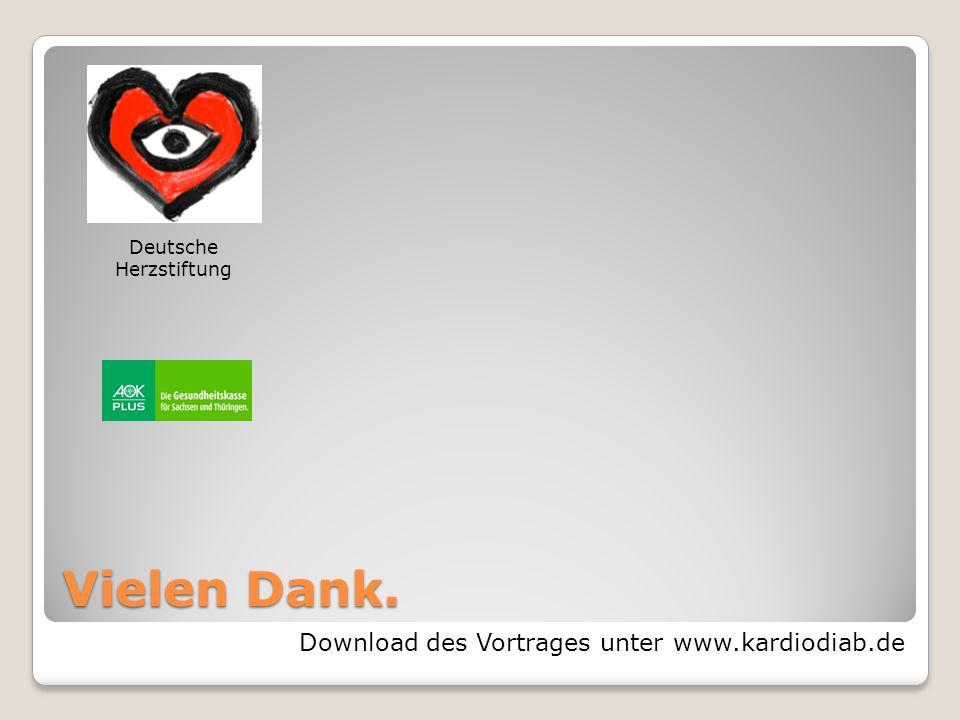 Vielen Dank. Download des Vortrages unter www.kardiodiab.de Deutsche Herzstiftung