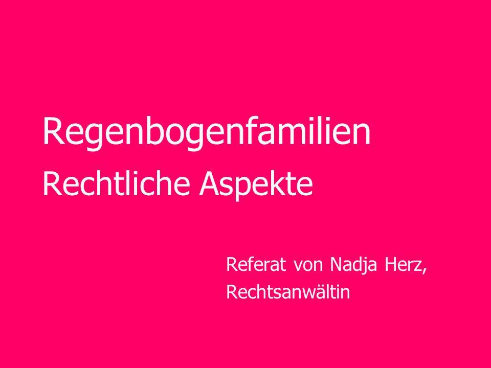 Nadja Herz, Rechtsanwältin, www.herz-recht.ch Übersicht Kindesrecht in der Schweiz –Entstehung der Elternschaft –Wirkungen des Kindesverhältnisses Elternschaft gleichgeschlechtlicher Paare –Zahlen und Konstellationen –Das Partnerschaftsgesetz –Regelungslücken und Rechtspraxis Situation in Europa Ausblick