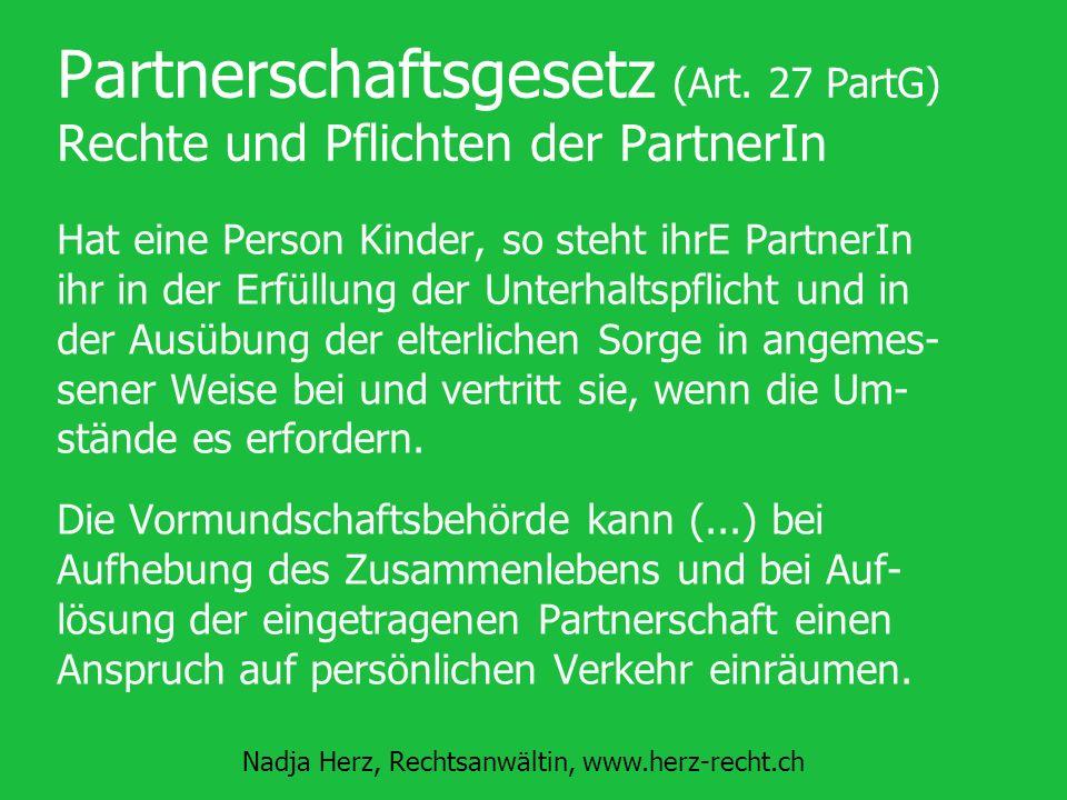Nadja Herz, Rechtsanwältin, www.herz-recht.ch Partnerschaftsgesetz (Art. 27 PartG) Rechte und Pflichten der PartnerIn Hat eine Person Kinder, so steht