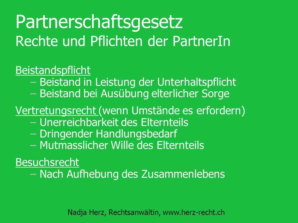 Nadja Herz, Rechtsanwältin, www.herz-recht.ch Partnerschaftsgesetz Rechte und Pflichten der PartnerIn Beistandspflicht –Beistand in Leistung der Unter