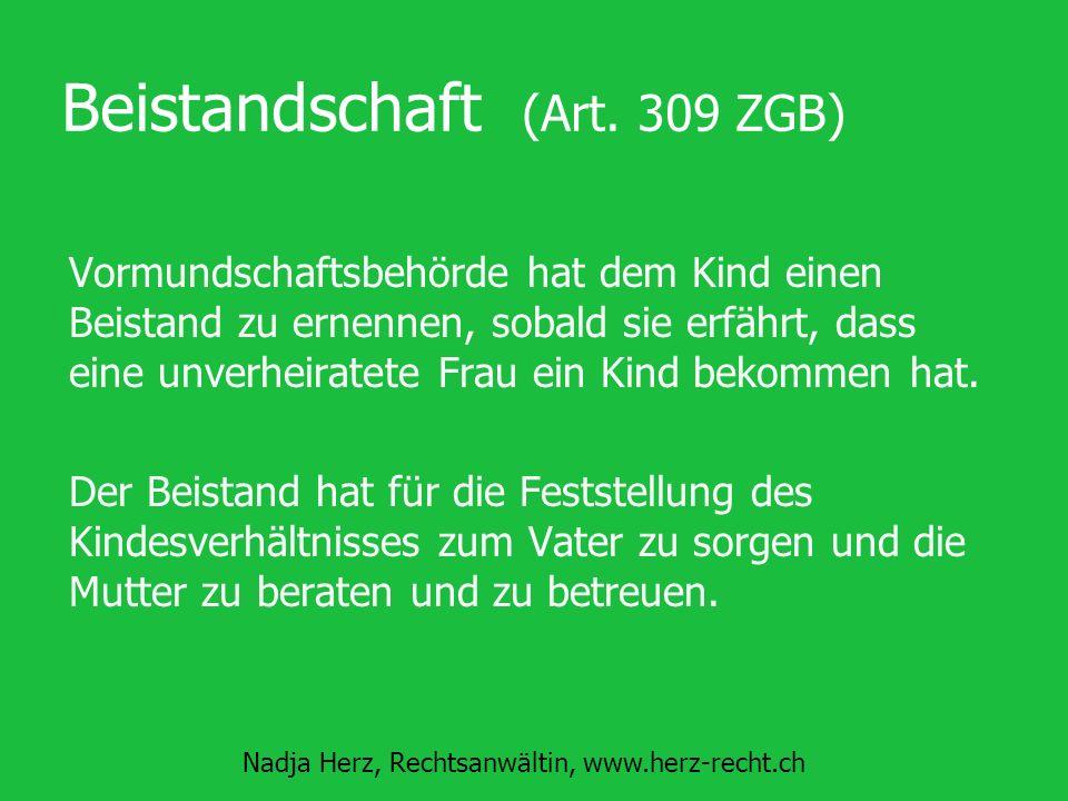 Nadja Herz, Rechtsanwältin, www.herz-recht.ch Beistandschaft (Art. 309 ZGB) Vormundschaftsbehörde hat dem Kind einen Beistand zu ernennen, sobald sie