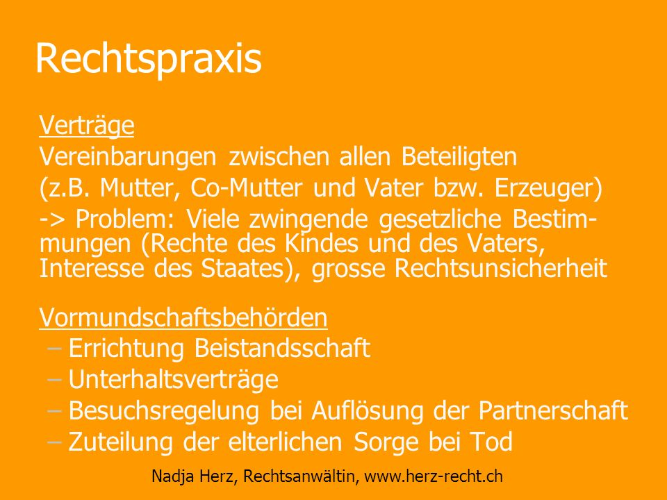 Nadja Herz, Rechtsanwältin, www.herz-recht.ch Rechtspraxis Verträge Vereinbarungen zwischen allen Beteiligten (z.B. Mutter, Co-Mutter und Vater bzw. E