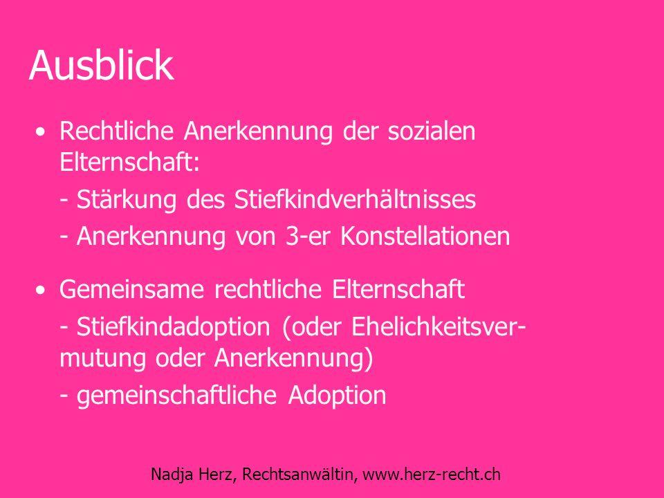 Nadja Herz, Rechtsanwältin, www.herz-recht.ch Ausblick Rechtliche Anerkennung der sozialen Elternschaft: - Stärkung des Stiefkindverhältnisses - Anerk