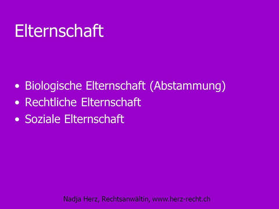 Nadja Herz, Rechtsanwältin, www.herz-recht.ch Elternschaft Biologische Elternschaft (Abstammung) Rechtliche Elternschaft Soziale Elternschaft