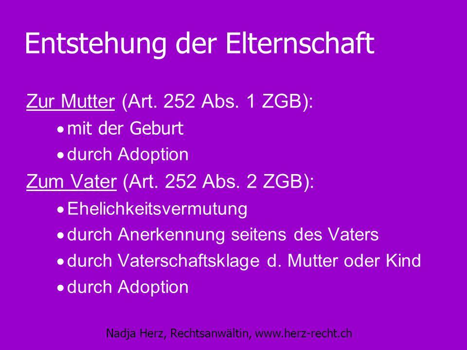 Nadja Herz, Rechtsanwältin, www.herz-recht.ch Entstehung der Elternschaft Zur Mutter (Art. 252 Abs. 1 ZGB): mit der Geburt durch Adoption Zum Vater (A