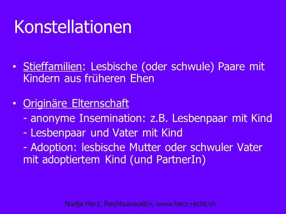Nadja Herz, Rechtsanwältin, www.herz-recht.ch Konstellationen Stieffamilien: Lesbische (oder schwule) Paare mit Kindern aus früheren Ehen Originäre El