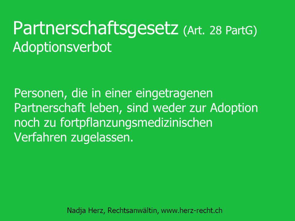 Nadja Herz, Rechtsanwältin, www.herz-recht.ch Partnerschaftsgesetz (Art. 28 PartG) Adoptionsverbot Personen, die in einer eingetragenen Partnerschaft