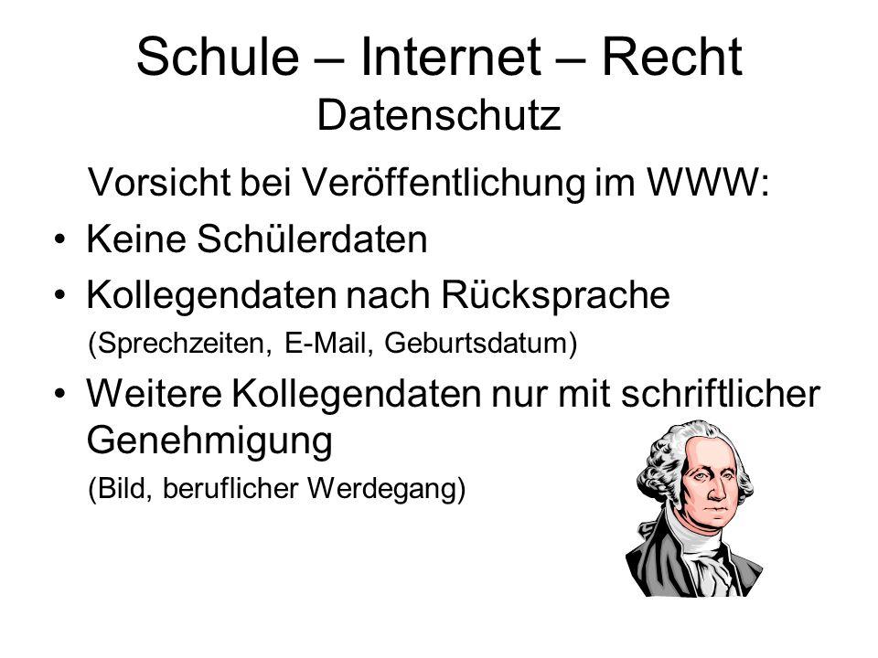 Schule – Internet – Recht Datenschutz Vorsicht bei Veröffentlichung im WWW: Keine Schülerdaten Kollegendaten nach Rücksprache (Sprechzeiten, E-Mail, G