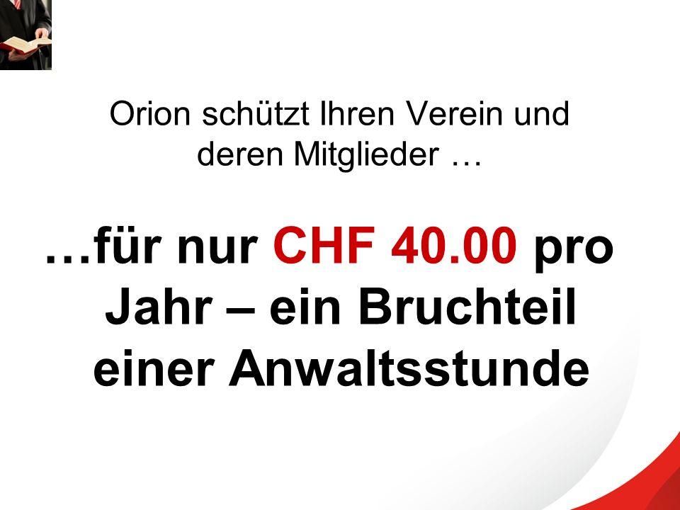 Orion schützt Ihren Verein und deren Mitglieder … …für nur CHF 40.00 pro Jahr – ein Bruchteil einer Anwaltsstunde