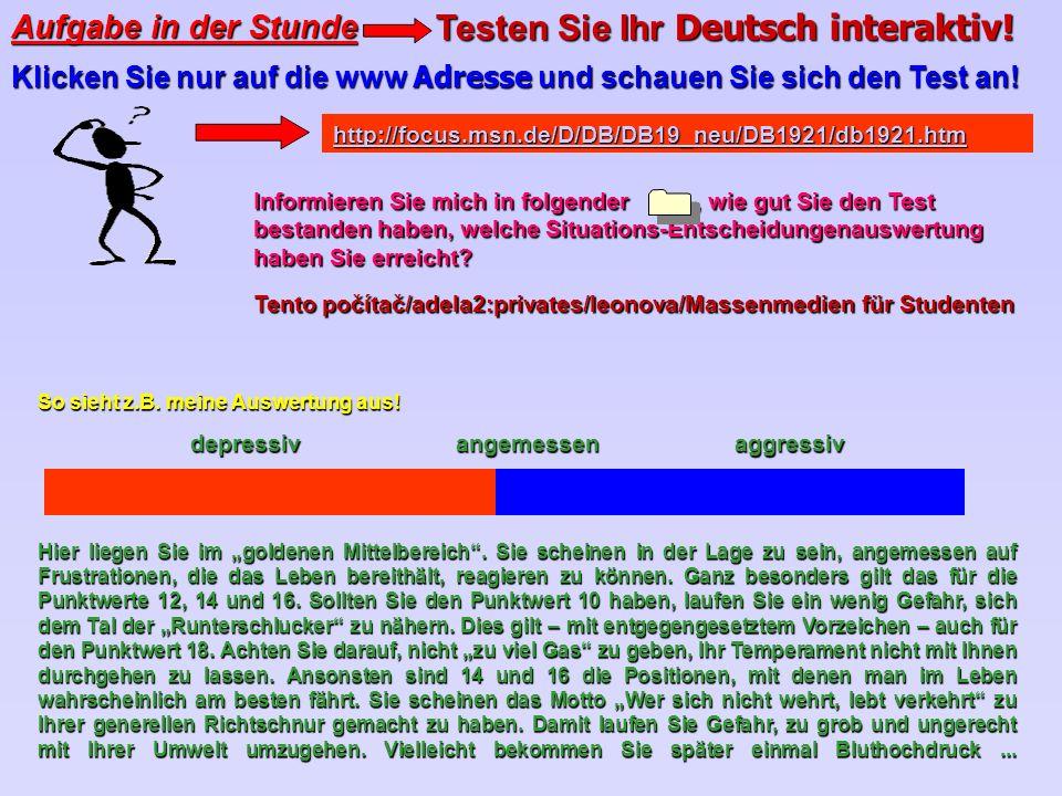 Aufgabe in der Stunde Testen Sie Ihr Deutsch interaktiv! Klicken Sie nur auf die www Adresse und schauen Sie sich den Test an! Informieren Sie mich in