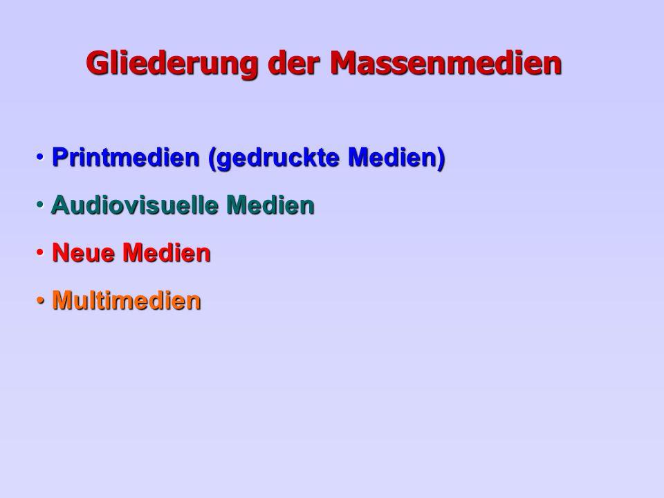 Gliederung der Massenmedien Printmedien (gedruckte Medien) Printmedien (gedruckte Medien) Audiovisuelle Medien Audiovisuelle Medien Neue Medien Neue M