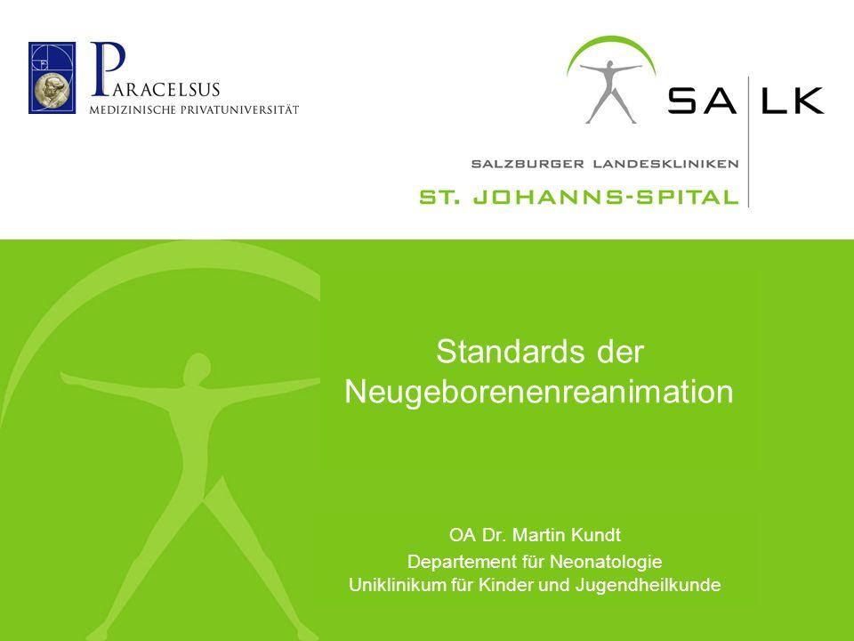 Standards der Neugeborenenreanimation OA Dr. Martin Kundt Departement für Neonatologie Uniklinikum für Kinder und Jugendheilkunde