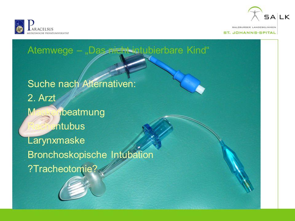 Atemwege – Das nicht intubierbare Kind Suche nach Alternativen: 2. Arzt Maskenbeatmung Rachentubus Larynxmaske Bronchoskopische Intubation ?Tracheotom
