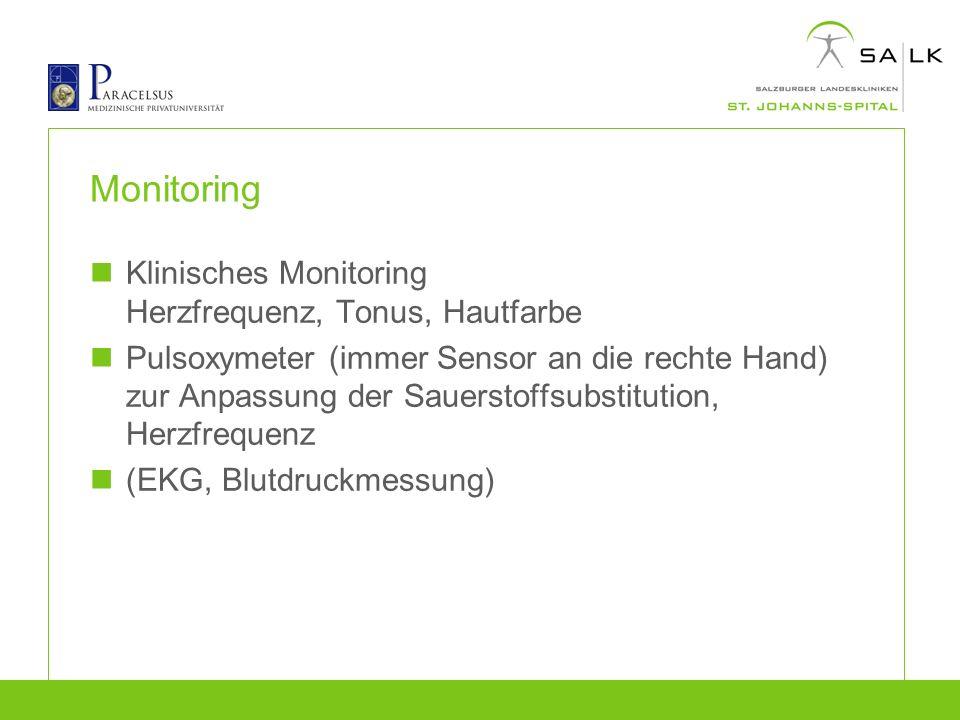 Monitoring Klinisches Monitoring Herzfrequenz, Tonus, Hautfarbe Pulsoxymeter (immer Sensor an die rechte Hand) zur Anpassung der Sauerstoffsubstitutio