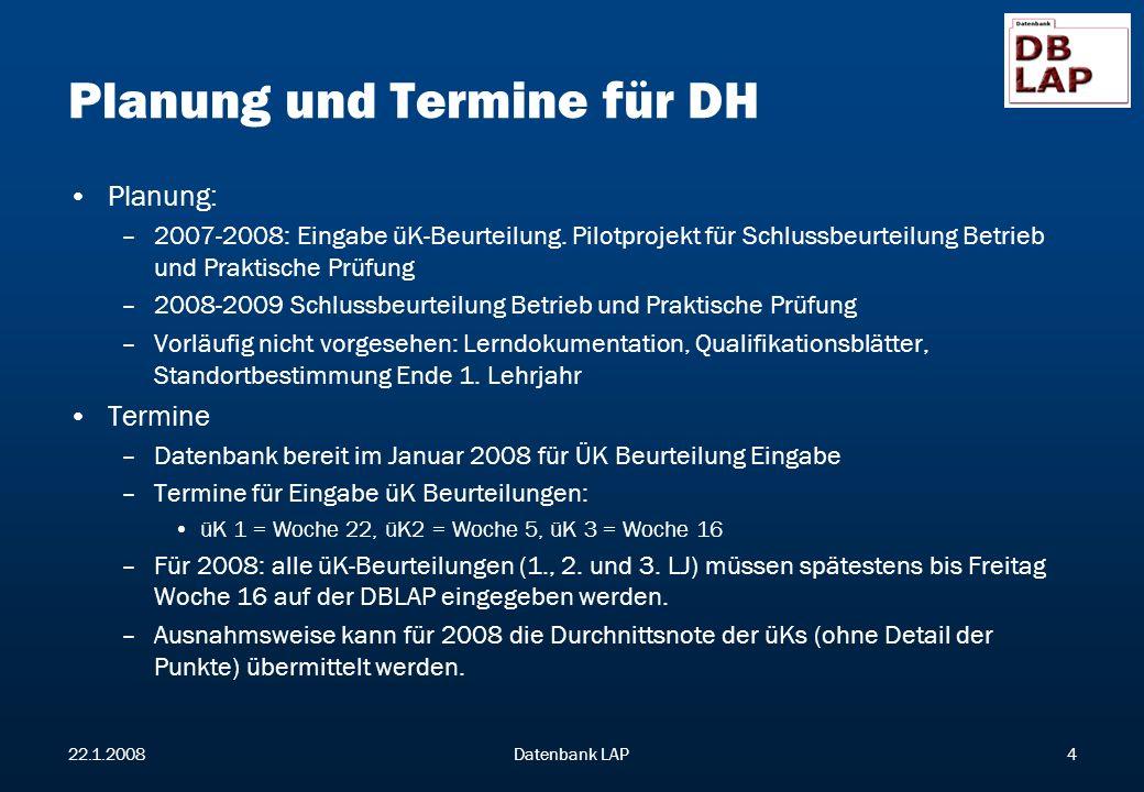 22.1.2008Datenbank LAP4 Planung und Termine für DH Planung: –2007-2008: Eingabe üK-Beurteilung.