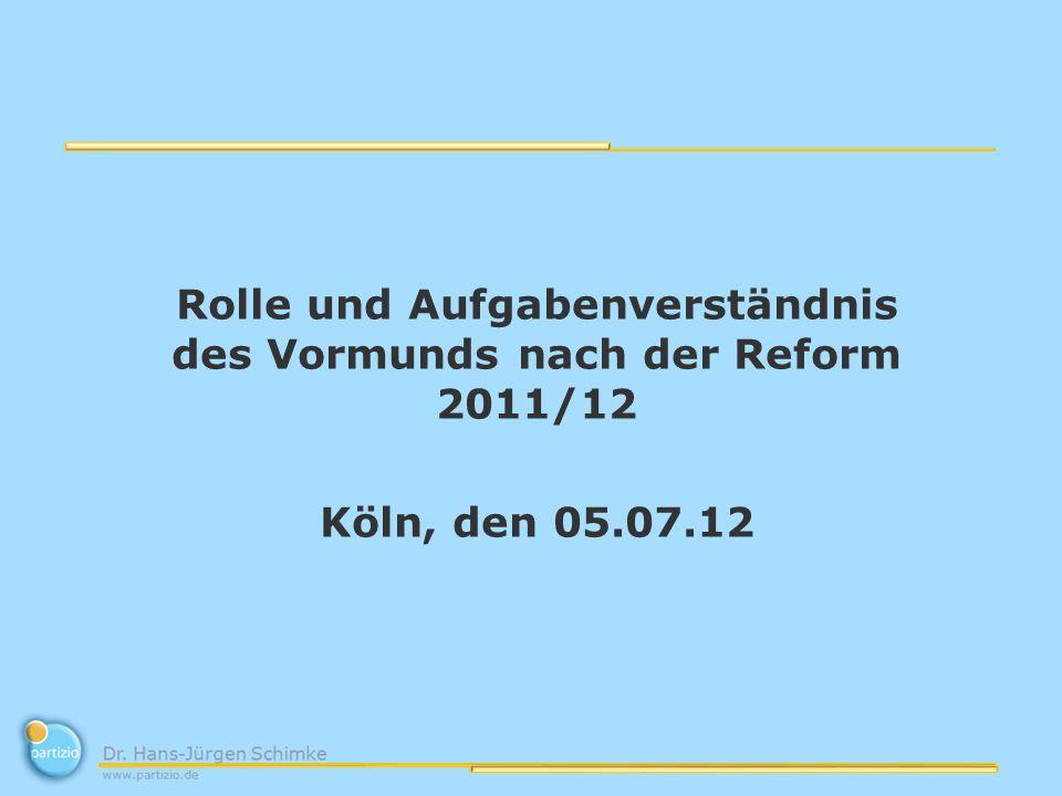 Rolle und Aufgabenverständnis des Vormunds nach der Reform 2011/12 Köln, den 05.07.12