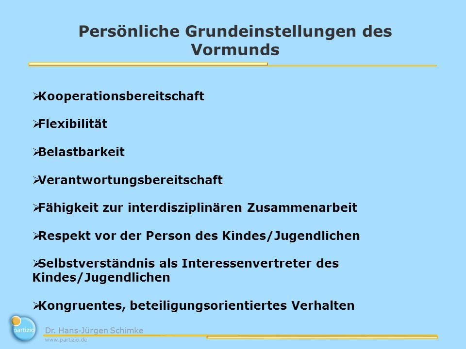 Persönliche Grundeinstellungen des Vormunds Kooperationsbereitschaft Flexibilität Belastbarkeit Verantwortungsbereitschaft Fähigkeit zur interdiszipli