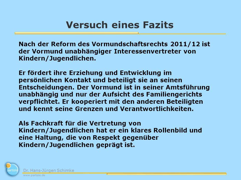 Versuch eines Fazits Nach der Reform des Vormundschaftsrechts 2011/12 ist der Vormund unabhängiger Interessenvertreter von Kindern/Jugendlichen. Er fö