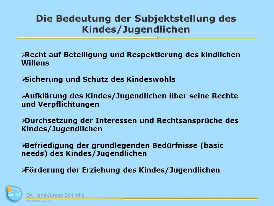 Die Bedeutung der Subjektstellung des Kindes/Jugendlichen Recht auf Beteiligung und Respektierung des kindlichen Willens Sicherung und Schutz des Kind
