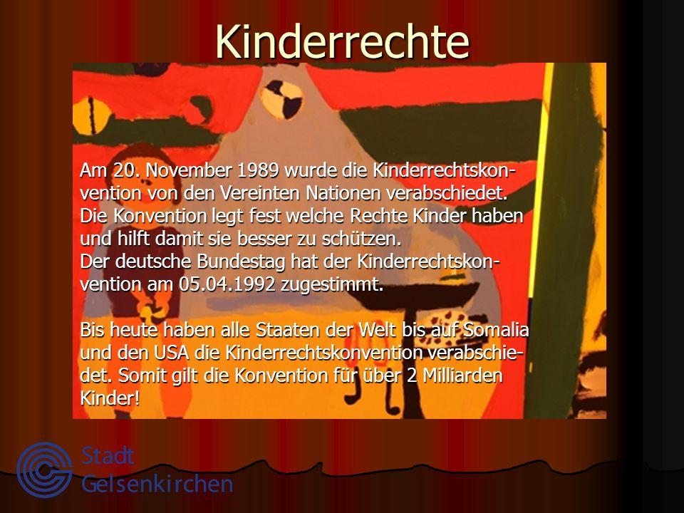 Kinderrechte Am 20. November 1989 wurde die Kinderrechtskon- vention von den Vereinten Nationen verabschiedet. Die Konvention legt fest welche Rechte