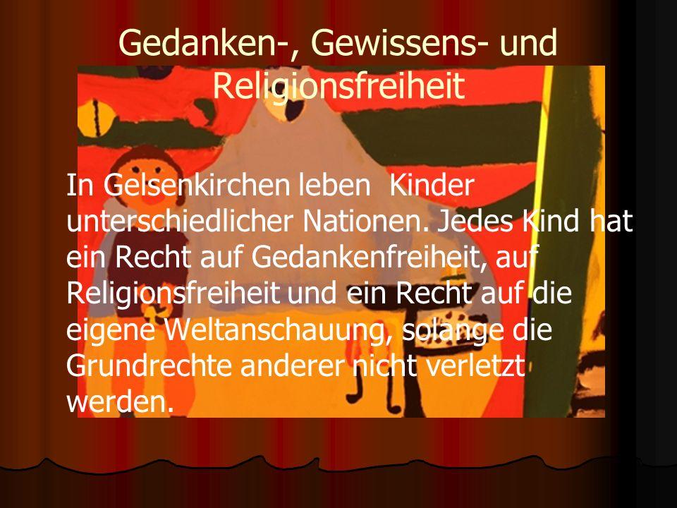 Gedanken-, Gewissens- und Religionsfreiheit In Gelsenkirchen leben Kinder unterschiedlicher Nationen. Jedes Kind hat ein Recht auf Gedankenfreiheit, a