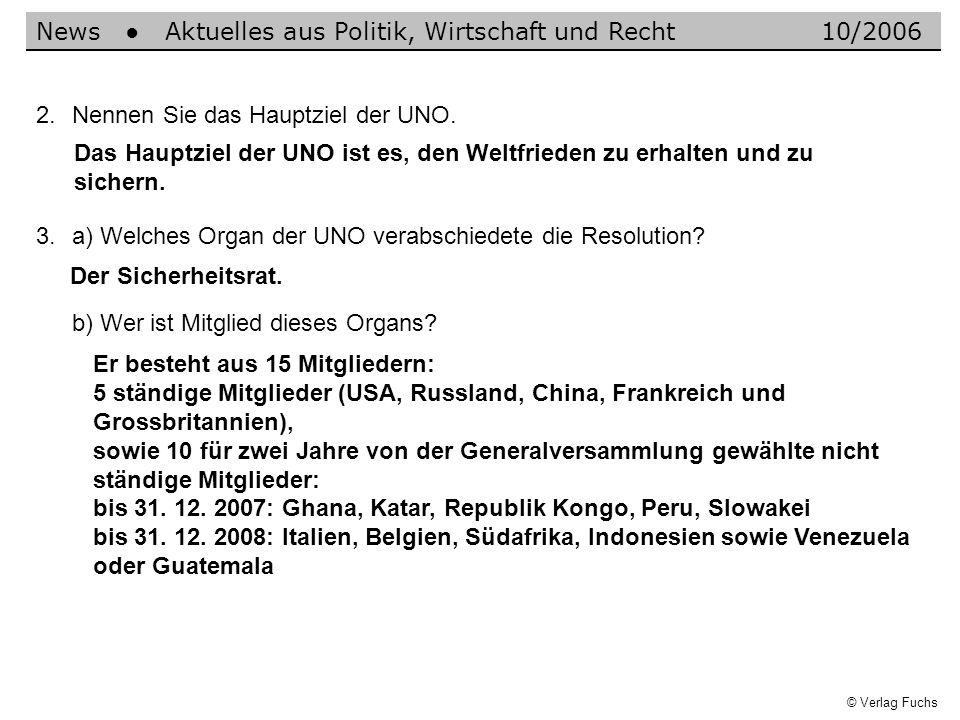 News Aktuelles aus Politik, Wirtschaft und Recht10/2006 2.Nennen Sie das Hauptziel der UNO. Das Hauptziel der UNO ist es, den Weltfrieden zu erhalten