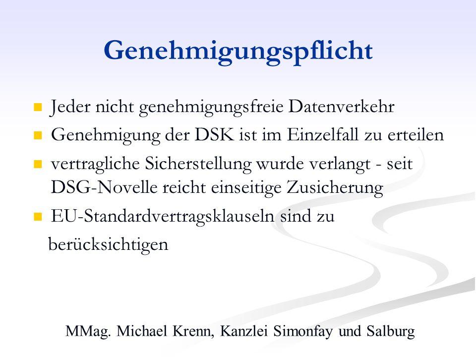 MMag. Michael Krenn, Kanzlei Simonfay und Salburg Genehmigungspflicht Jeder nicht genehmigungsfreie Datenverkehr Genehmigung der DSK ist im Einzelfall